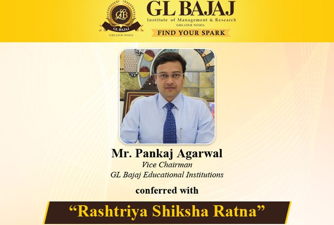 "Pankaj Agarwal Vice Chairman, GL Bajaj Educational Institutions awarded with ""Rashtriya Shiksha Ratna"" - GRENONEWS"